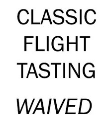 CLASSIC FLIGHT TASTING WAIVED